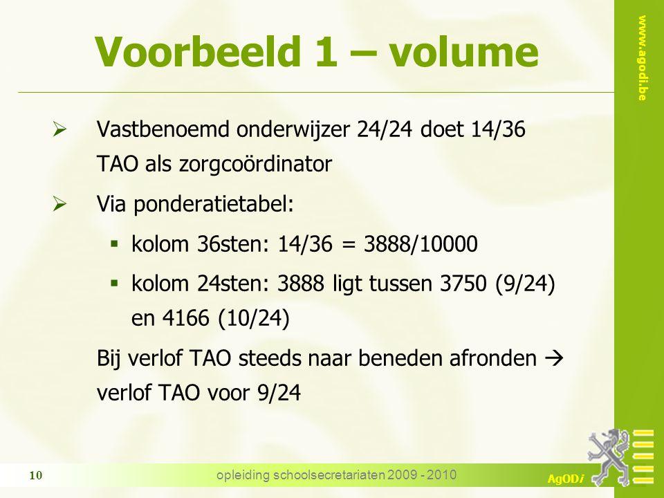 www.agodi.be AgODi opleiding schoolsecretariaten 2009 - 2010 10 Voorbeeld 1 – volume  Vastbenoemd onderwijzer 24/24 doet 14/36 TAO als zorgcoördinato