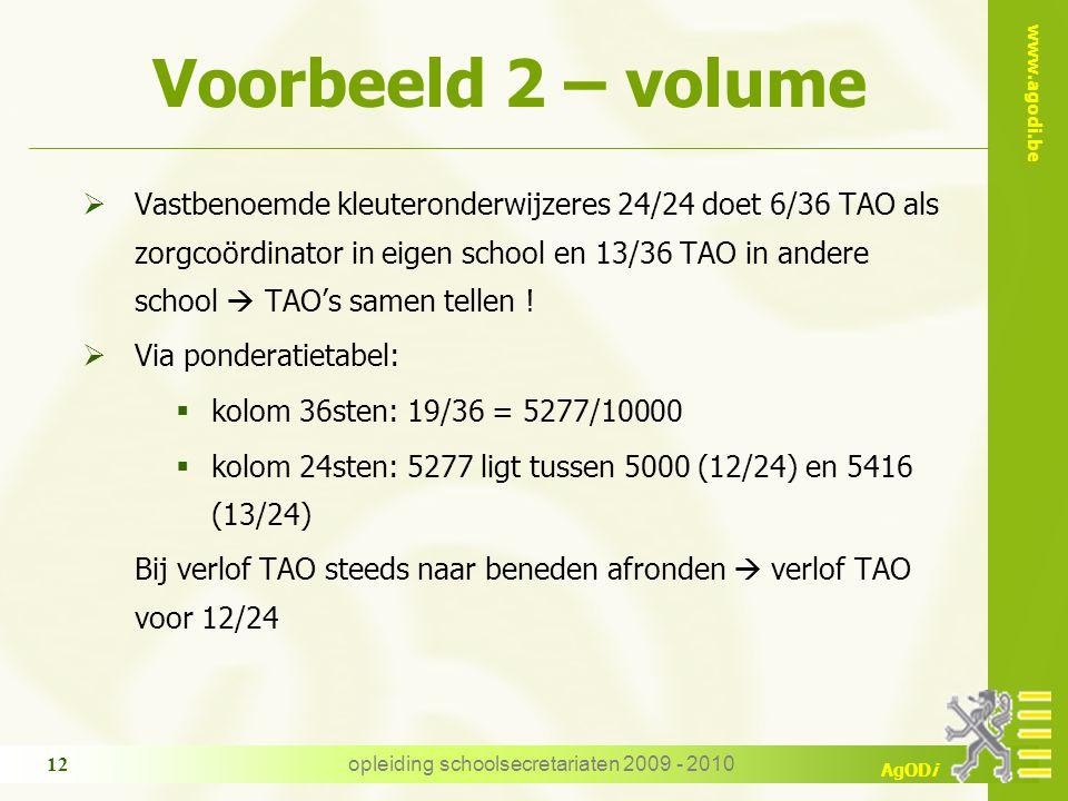 www.agodi.be AgODi opleiding schoolsecretariaten 2009 - 2010 12 Voorbeeld 2 – volume  Vastbenoemde kleuteronderwijzeres 24/24 doet 6/36 TAO als zorgc