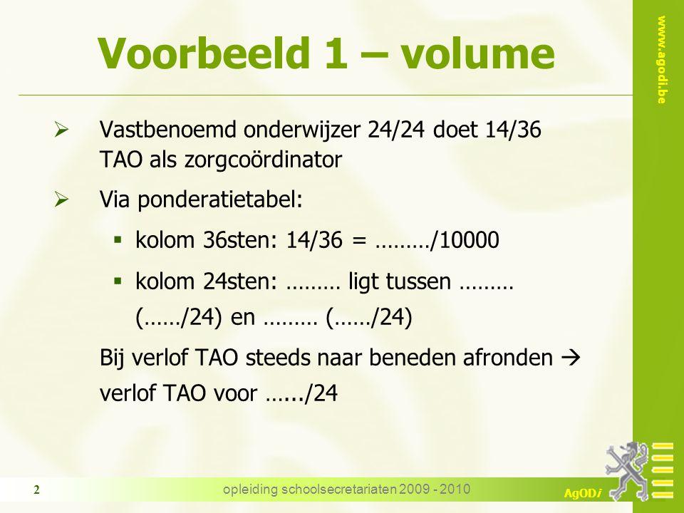 www.agodi.be AgODi opleiding schoolsecretariaten 2009 - 2010 2 Voorbeeld 1 – volume  Vastbenoemd onderwijzer 24/24 doet 14/36 TAO als zorgcoördinator