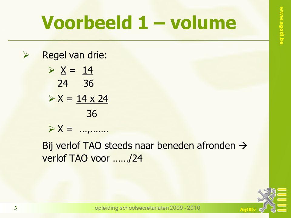 www.agodi.be AgODi opleiding schoolsecretariaten 2009 - 2010 3 Voorbeeld 1 – volume  Regel van drie:  X = 14 24 36  X = 14 x 24 36  X = …,……. Bij