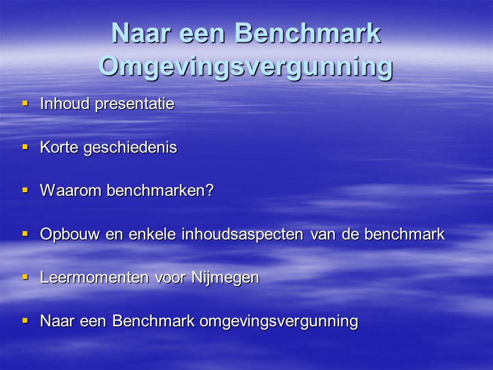 Naar een Benchmark Omgevingsvergunning  Inhoud presentatie  Korte geschiedenis  Waarom benchmarken?  Opbouw en enkele inhoudsaspecten van de bench