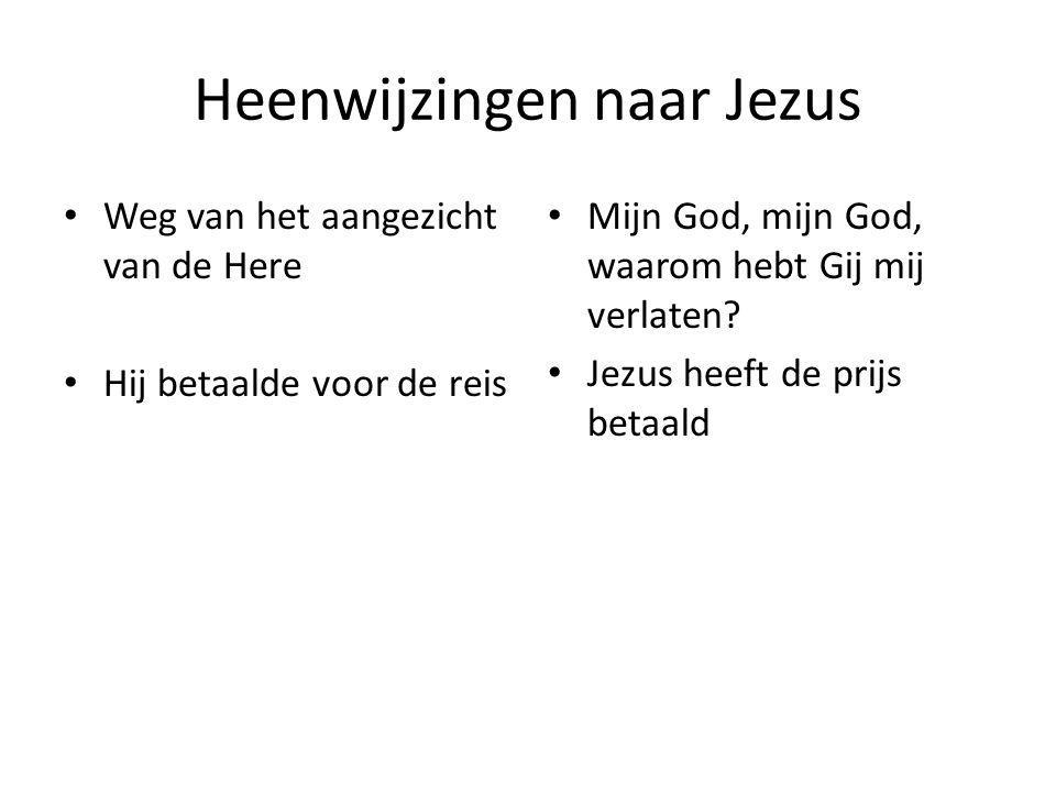 Heenwijzingen naar Jezus • Weg van het aangezicht van de Here • Hij betaalde voor de reis • Mijn God, mijn God, waarom hebt Gij mij verlaten.
