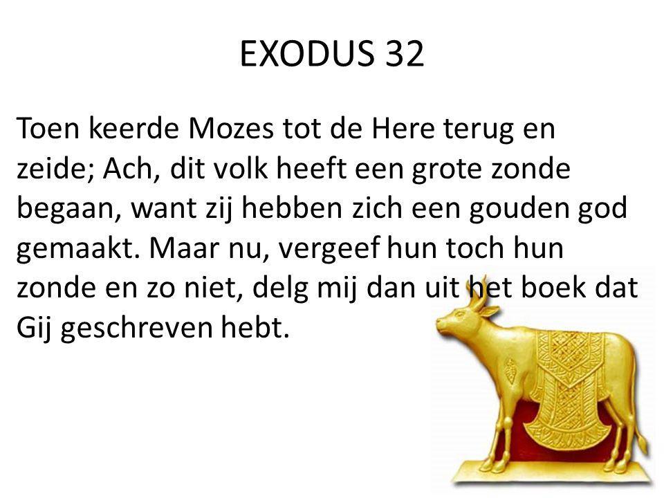 EXODUS 32 Toen keerde Mozes tot de Here terug en zeide; Ach, dit volk heeft een grote zonde begaan, want zij hebben zich een gouden god gemaakt.