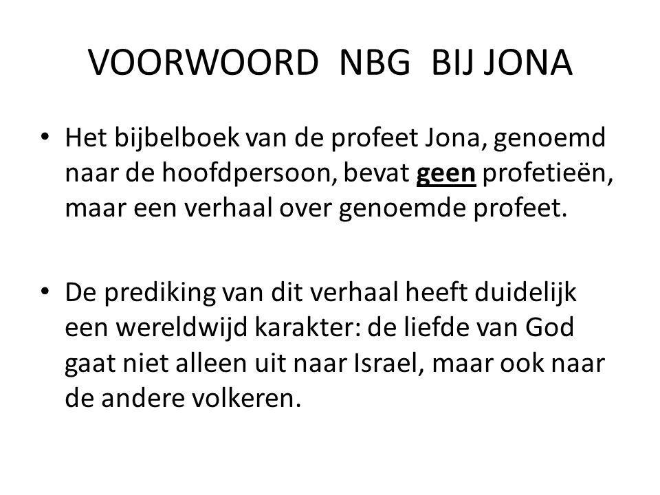VOORWOORD NBG BIJ JONA • Het bijbelboek van de profeet Jona, genoemd naar de hoofdpersoon, bevat geen profetieën, maar een verhaal over genoemde profeet.