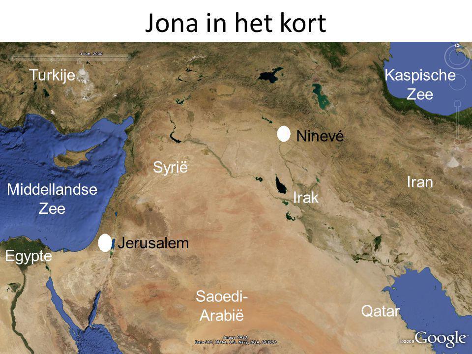Jona in het kort Jerusalem Ninevé Egypte Middellandse Zee Saoedi- Arabië Irak Qatar Turkije Iran Kaspische Zee Syrië