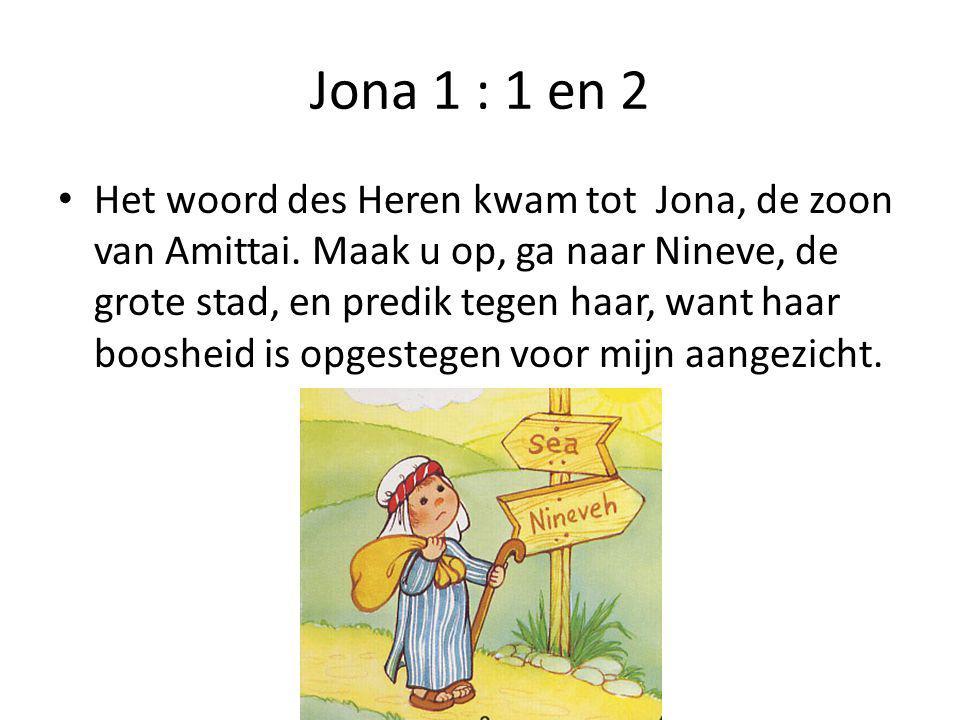 Jona 1 : 1 en 2 • Het woord des Heren kwam tot Jona, de zoon van Amittai.