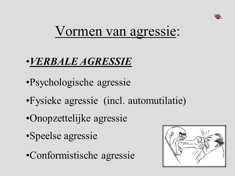 Vormen van agressie: •VERBALE AGRESSIE •Psychologische agressie •Fysieke agressie (incl. automutilatie) •Onopzettelijke agressie •Speelse agressie •Co