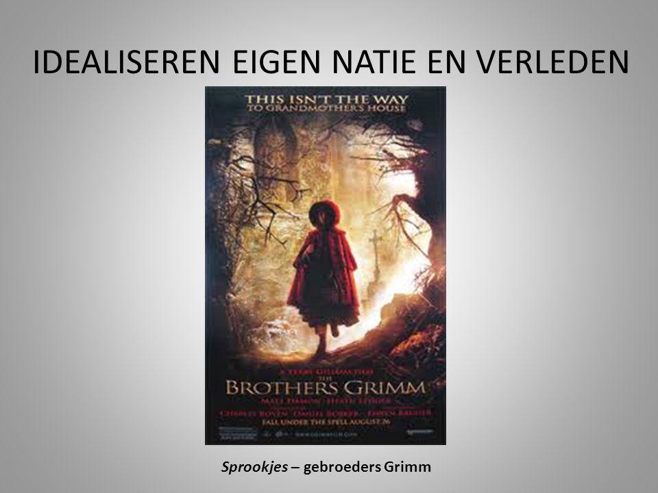 IDEALISEREN EIGEN NATIE EN VERLEDEN Sprookjes – gebroeders Grimm