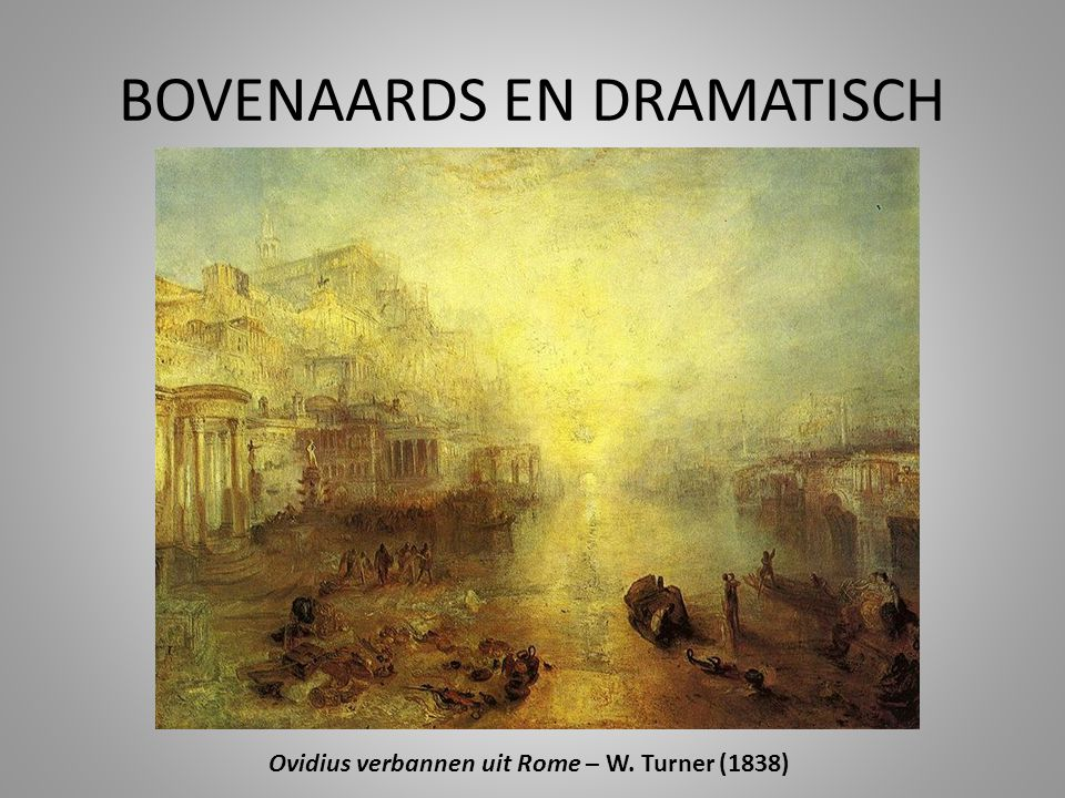 BOVENAARDS EN DRAMATISCH Ovidius verbannen uit Rome – W. Turner (1838)