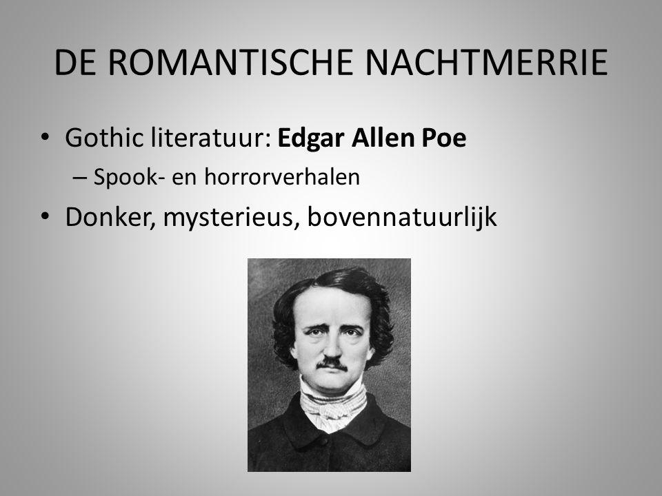 DE ROMANTISCHE NACHTMERRIE • Gothic literatuur: Edgar Allen Poe – Spook- en horrorverhalen • Donker, mysterieus, bovennatuurlijk