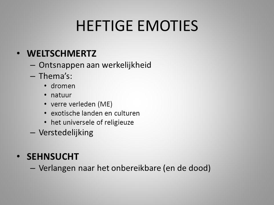 HEFTIGE EMOTIES • WELTSCHMERTZ – Ontsnappen aan werkelijkheid – Thema's: • dromen • natuur • verre verleden (ME) • exotische landen en culturen • het