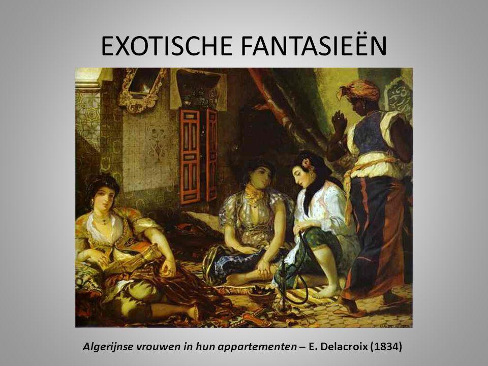 EXOTISCHE FANTASIEËN Algerijnse vrouwen in hun appartementen – E. Delacroix (1834)
