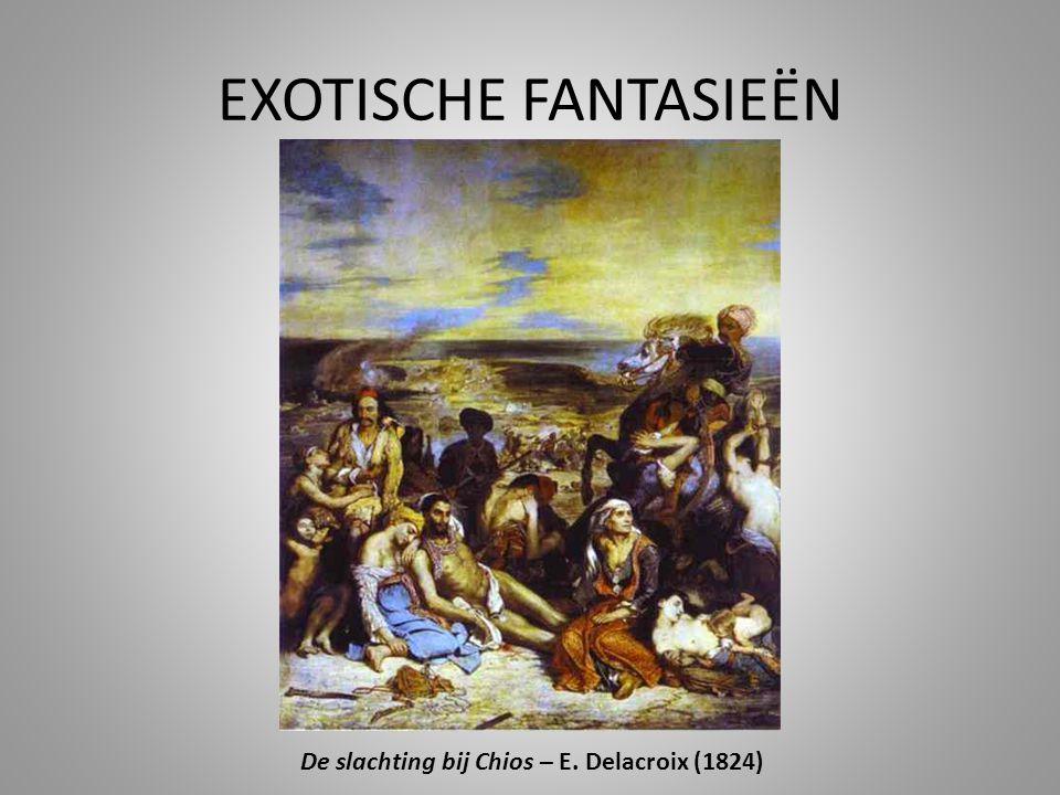 EXOTISCHE FANTASIEËN De slachting bij Chios – E. Delacroix (1824)