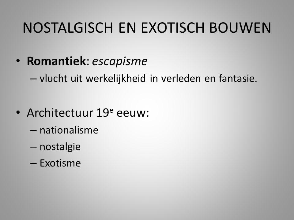 NOSTALGISCH EN EXOTISCH BOUWEN • Romantiek: escapisme – vlucht uit werkelijkheid in verleden en fantasie. • Architectuur 19 e eeuw: – nationalisme – n