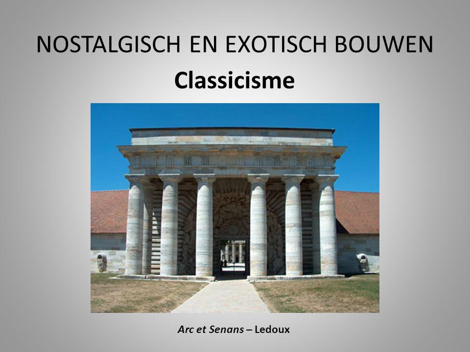 NOSTALGISCH EN EXOTISCH BOUWEN Classicisme Arc et Senans – Ledoux