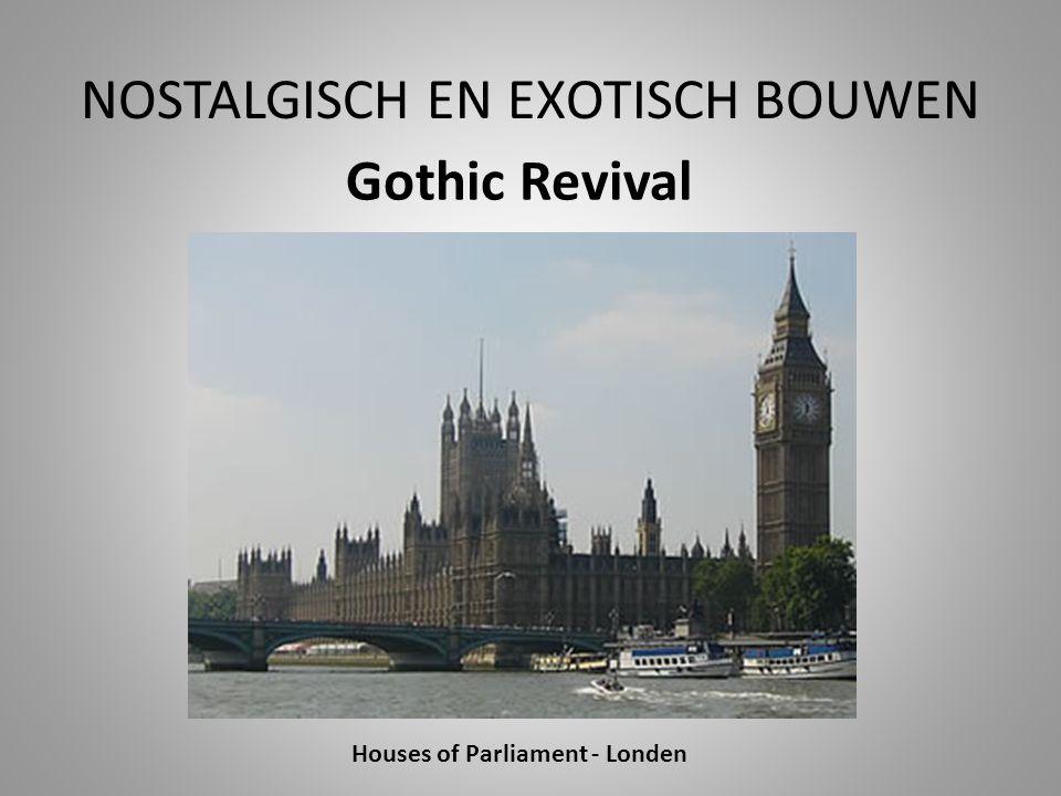 NOSTALGISCH EN EXOTISCH BOUWEN Gothic Revival Houses of Parliament - Londen