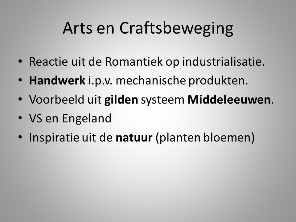 Arts en Craftsbeweging • Reactie uit de Romantiek op industrialisatie. • Handwerk i.p.v. mechanische produkten. • Voorbeeld uit gilden systeem Middele