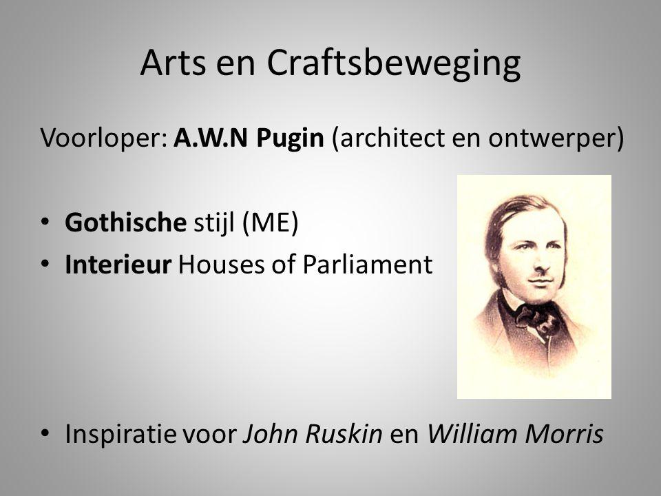 Arts en Craftsbeweging Voorloper: A.W.N Pugin (architect en ontwerper) • Gothische stijl (ME) • Interieur Houses of Parliament • Inspiratie voor John