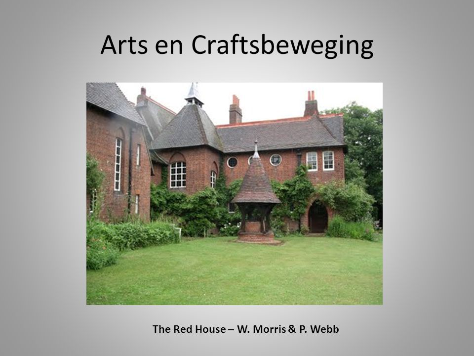 Arts en Craftsbeweging The Red House – W. Morris & P. Webb