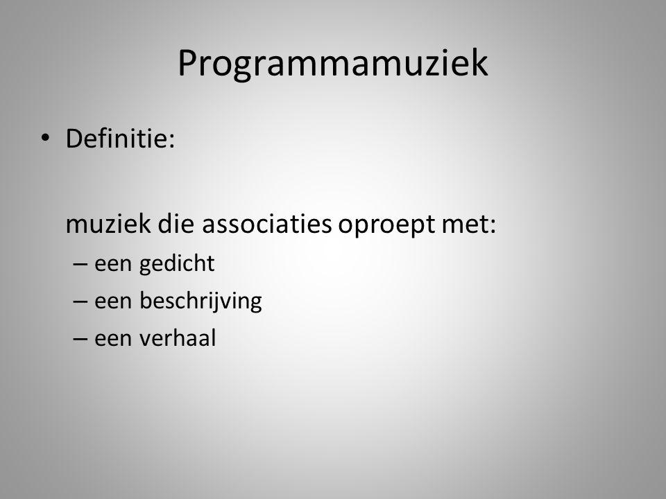 Programmamuziek • Definitie: muziek die associaties oproept met: – een gedicht – een beschrijving – een verhaal