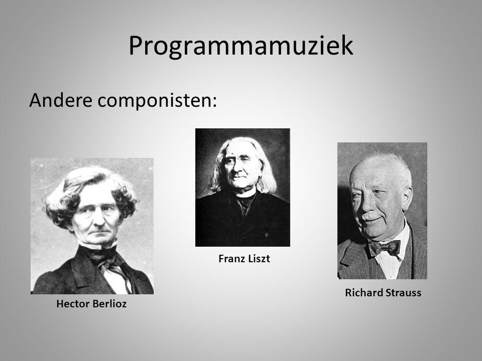 Programmamuziek Andere componisten: Hector Berlioz Franz Liszt Richard Strauss