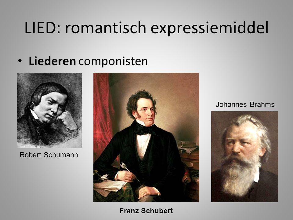 LIED: romantisch expressiemiddel • Liederen componisten Franz Schubert Robert Schumann Johannes Brahms
