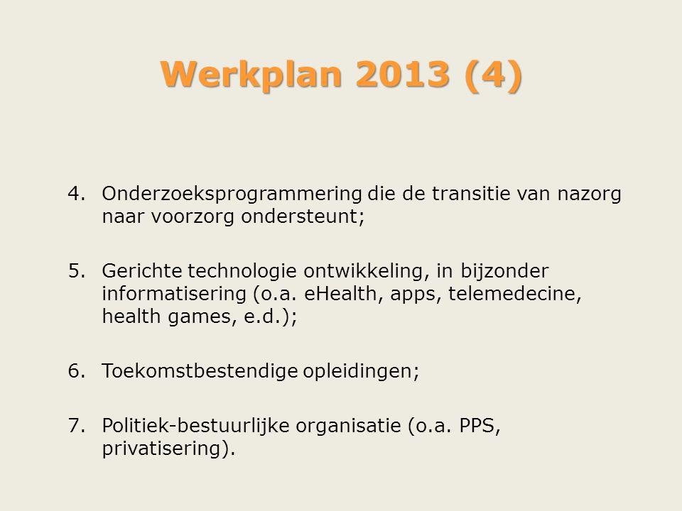 Werkplan 2013 (4) 4.Onderzoeksprogrammering die de transitie van nazorg naar voorzorg ondersteunt; 5.Gerichte technologie ontwikkeling, in bijzonder i
