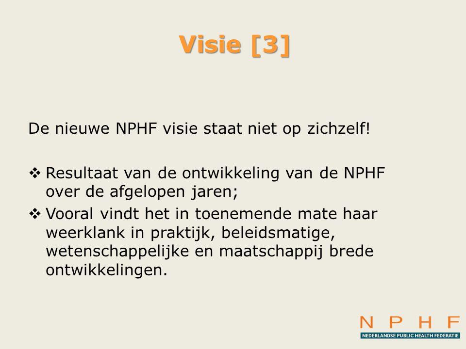 Visie [3] De nieuwe NPHF visie staat niet op zichzelf!  Resultaat van de ontwikkeling van de NPHF over de afgelopen jaren;  Vooral vindt het in toen