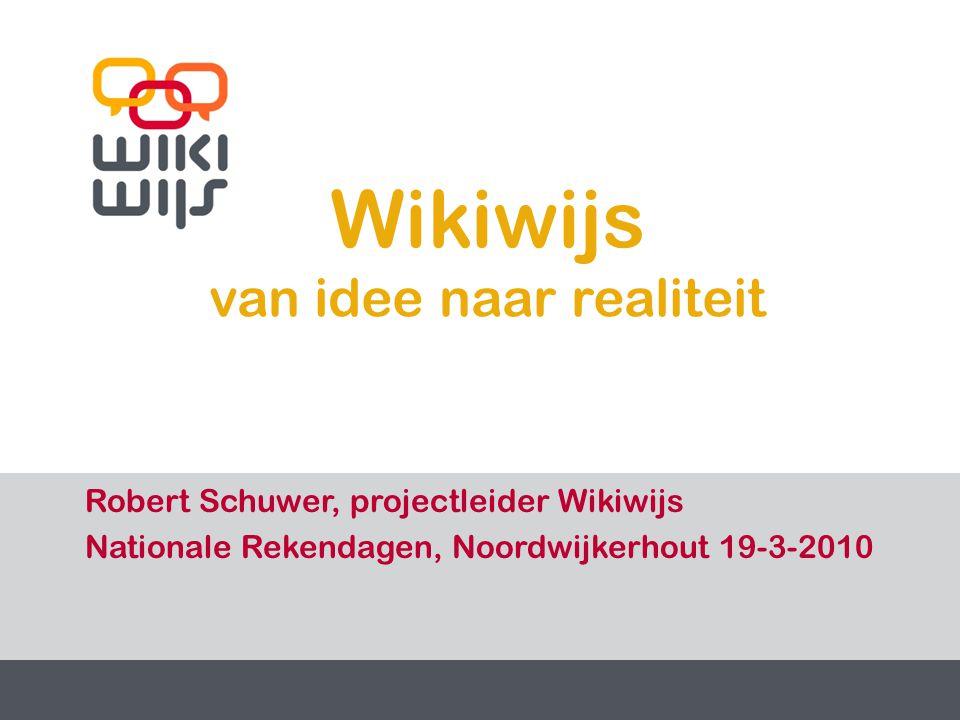 28-6-20141 1 Wikiwijs van idee naar realiteit Robert Schuwer, projectleider Wikiwijs Nationale Rekendagen, Noordwijkerhout 19-3-2010