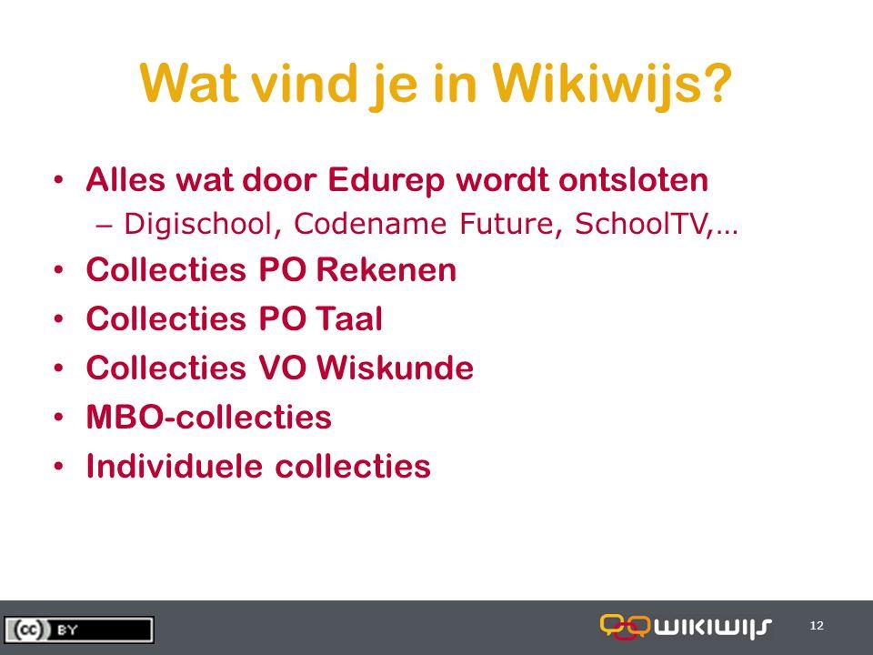 28-6-201412 Wat vind je in Wikiwijs? • Alles wat door Edurep wordt ontsloten – Digischool, Codename Future, SchoolTV,… • Collecties PO Rekenen • Colle