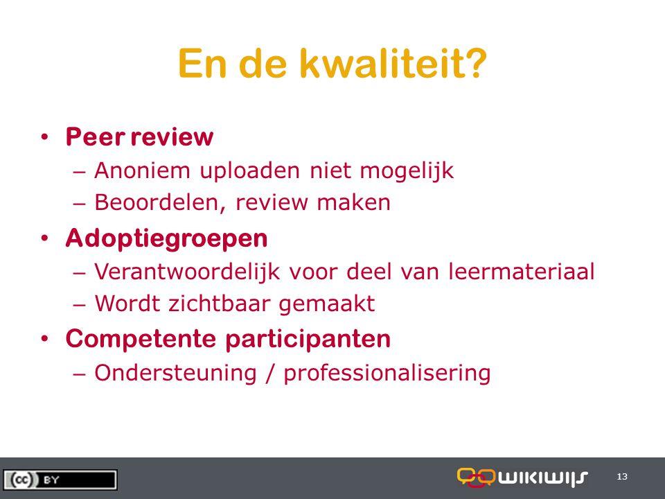 28-6-201413 En de kwaliteit? • Peer review – Anoniem uploaden niet mogelijk – Beoordelen, review maken • Adoptiegroepen – Verantwoordelijk voor deel v