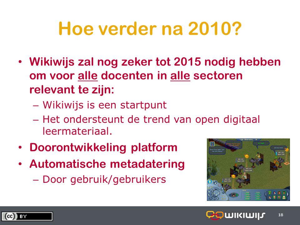 28-6-201418 Hoe verder na 2010? • Wikiwijs zal nog zeker tot 2015 nodig hebben om voor alle docenten in alle sectoren relevant te zijn: – Wikiwijs is
