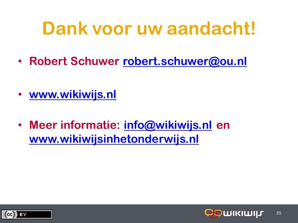 28-6-201421 Dank voor uw aandacht! • Robert Schuwer robert.schuwer@ou.nlrobert.schuwer@ou.nl • www.wikiwijs.nl www.wikiwijs.nl • Meer informatie: info