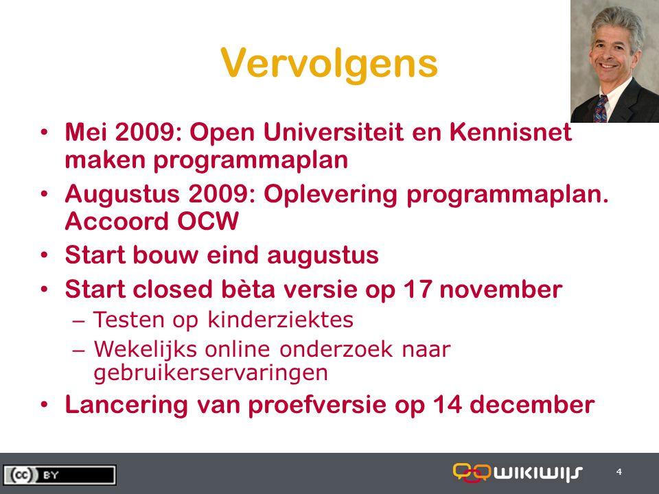28-6-20144 44 Vervolgens • Mei 2009: Open Universiteit en Kennisnet maken programmaplan • Augustus 2009: Oplevering programmaplan. Accoord OCW • Start