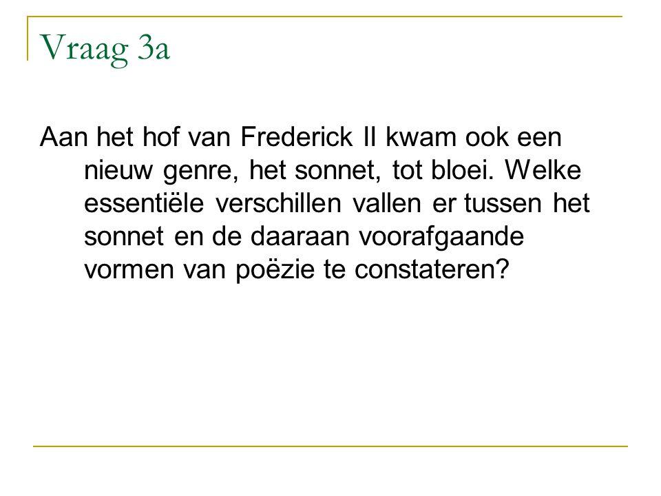 Vraag 3a Aan het hof van Frederick II kwam ook een nieuw genre, het sonnet, tot bloei.