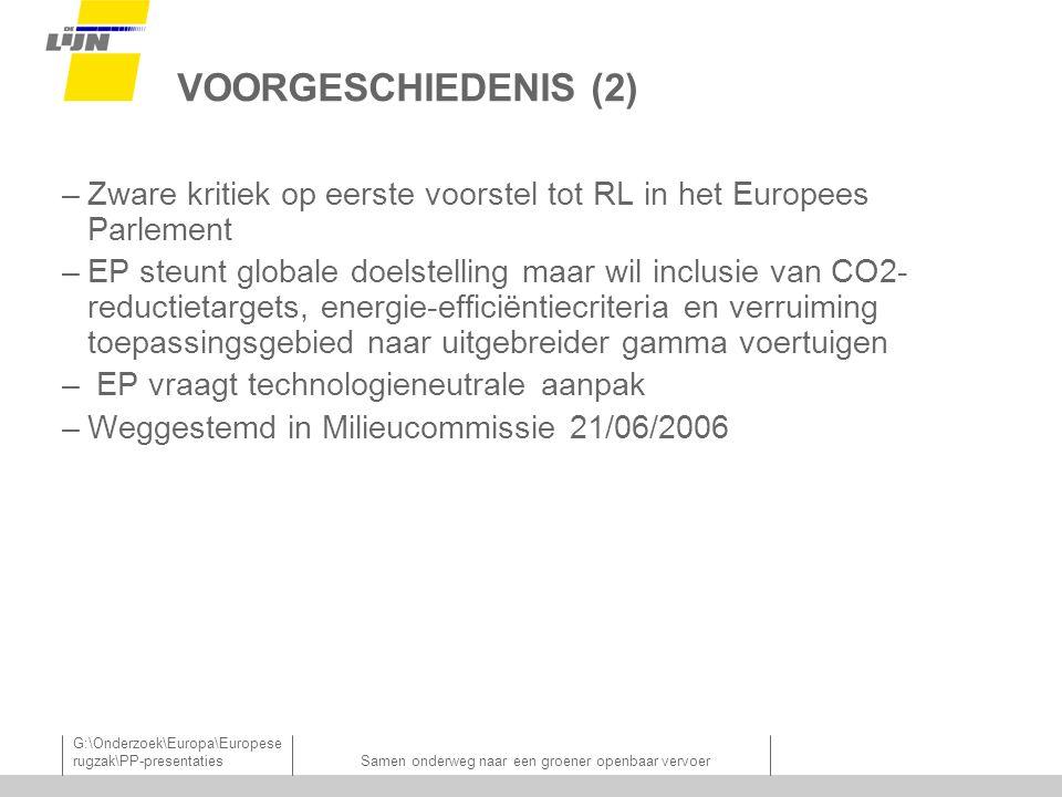 G:\Onderzoek\Europa\Europese rugzak\PP-presentatiesSamen onderweg naar een groener openbaar vervoer VOORGESCHIEDENIS (2) –Zware kritiek op eerste voorstel tot RL in het Europees Parlement –EP steunt globale doelstelling maar wil inclusie van CO2- reductietargets, energie-efficiëntiecriteria en verruiming toepassingsgebied naar uitgebreider gamma voertuigen – EP vraagt technologieneutrale aanpak –Weggestemd in Milieucommissie 21/06/2006