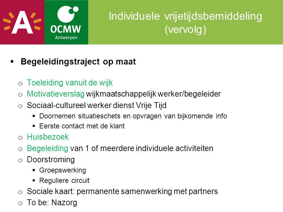 Individuele vrijetijdsbemiddeling (vervolg)  Begeleidingstraject op maat o Toeleiding vanuit de wijk o Motivatieverslag wijkmaatschappelijk werker/be