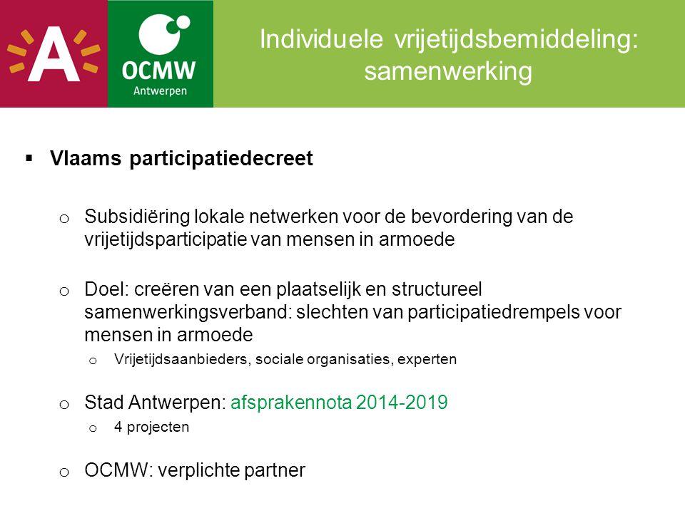 Individuele vrijetijdsbemiddeling: samenwerking  Vlaams participatiedecreet o Subsidiëring lokale netwerken voor de bevordering van de vrijetijdspart
