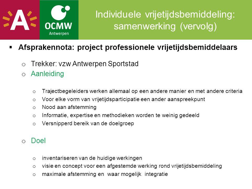 Individuele vrijetijdsbemiddeling: samenwerking (vervolg)  Afsprakennota: project professionele vrijetijdsbemiddelaars o Trekker: vzw Antwerpen Sport