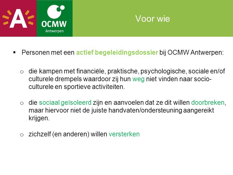 Voor wie  Personen met een actief begeleidingsdossier bij OCMW Antwerpen: o die kampen met financiële, praktische, psychologische, sociale en/of cult