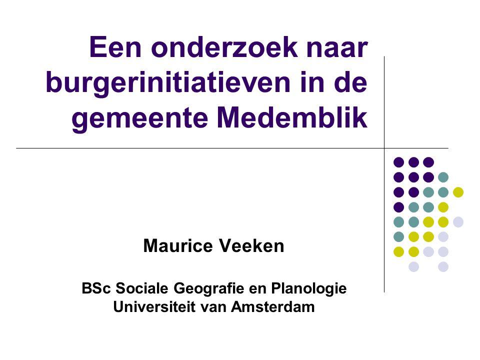 Een onderzoek naar burgerinitiatieven in de gemeente Medemblik Maurice Veeken BSc Sociale Geografie en Planologie Universiteit van Amsterdam