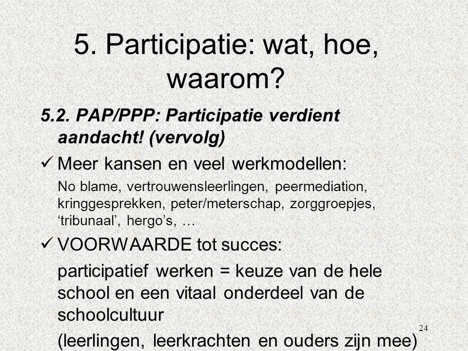 24 5. Participatie: wat, hoe, waarom? 5.2. PAP/PPP: Participatie verdient aandacht! (vervolg)  Meer kansen en veel werkmodellen: No blame, vertrouwen