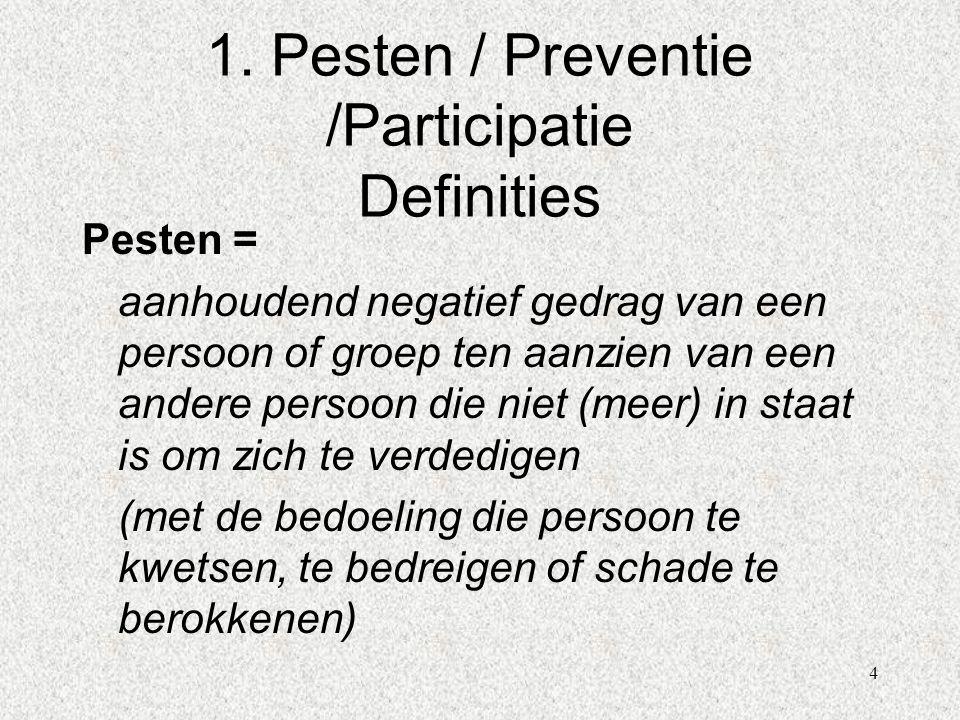 4 1. Pesten / Preventie /Participatie Definities Pesten = aanhoudend negatief gedrag van een persoon of groep ten aanzien van een andere persoon die n