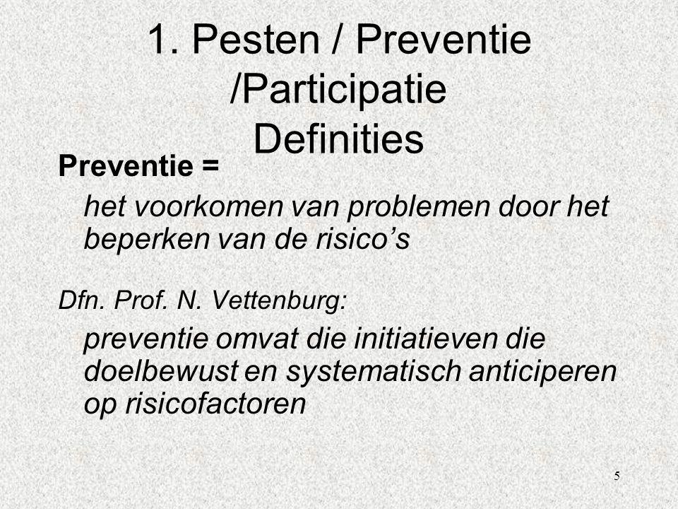 5 1. Pesten / Preventie /Participatie Definities Preventie = het voorkomen van problemen door het beperken van de risico's Dfn. Prof. N. Vettenburg: p
