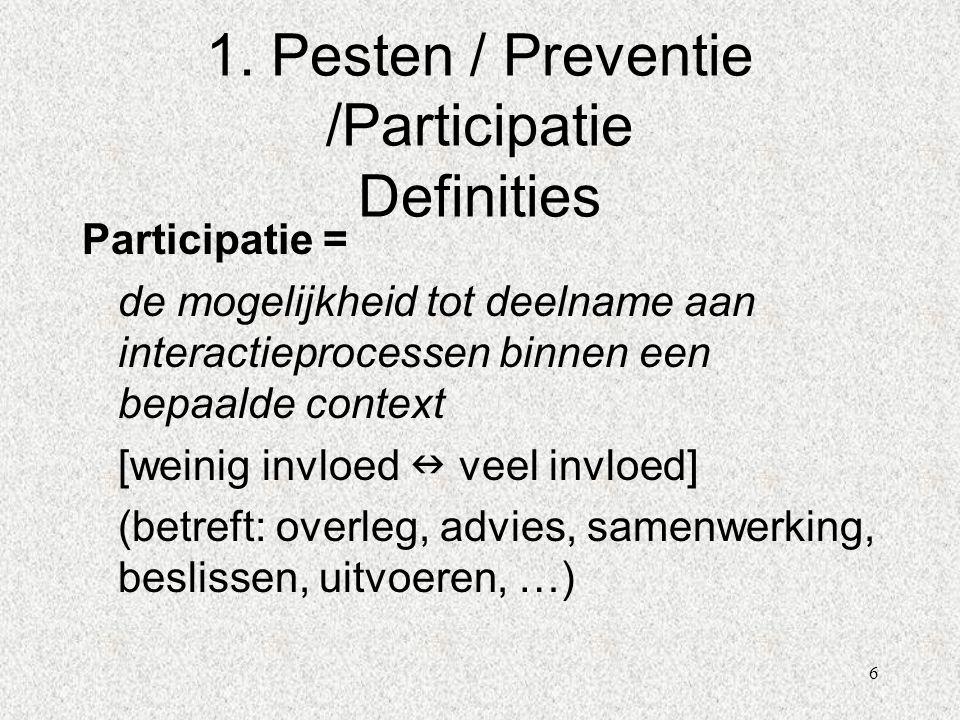 6 1. Pesten / Preventie /Participatie Definities Participatie = de mogelijkheid tot deelname aan interactieprocessen binnen een bepaalde context [wein