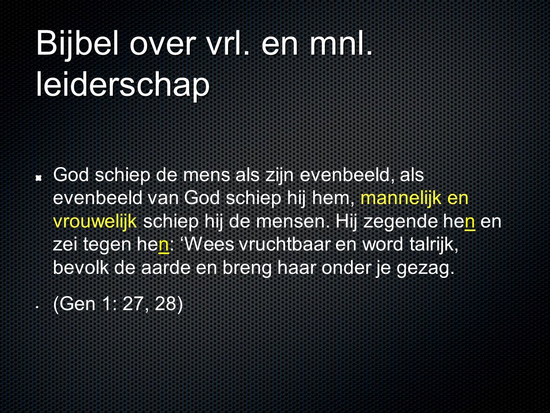 Bijbel over vrl. en mnl. leiderschap God schiep de mens als zijn evenbeeld, als evenbeeld van God schiep hij hem, mannelijk en vrouwelijk schiep hij d