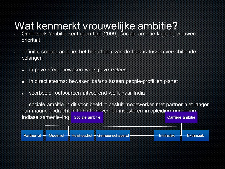 Wat kenmerkt vrouwelijke ambitie? • Onderzoek 'ambitie kent geen tijd' (2009): sociale ambitie krijgt bij vrouwen prioriteit • definitie sociale ambit