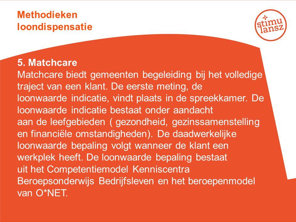 Methodieken loondispensatie 5. Matchcare Matchcare biedt gemeenten begeleiding bij het volledige traject van een klant. De eerste meting, de loonwaard