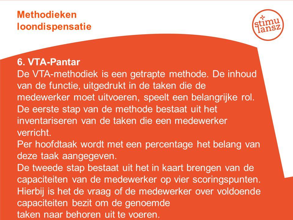 Methodieken loondispensatie 6. VTA-Pantar De VTA-methodiek is een getrapte methode. De inhoud van de functie, uitgedrukt in de taken die de medewerker