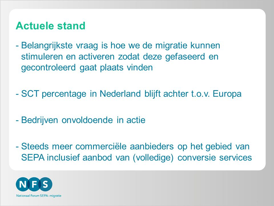 5 Actuele stand -Belangrijkste vraag is hoe we de migratie kunnen stimuleren en activeren zodat deze gefaseerd en gecontroleerd gaat plaats vinden -SC